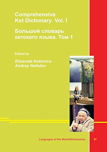 Comprehensive Dictionary of Ket with Russian, German and English Translations. Vol. I: Kotorova, ...
