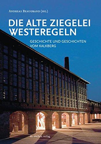 9783862890927: Die Alte Ziegelei Westeregeln: Geschichte und Geschichten vom Kalkberg