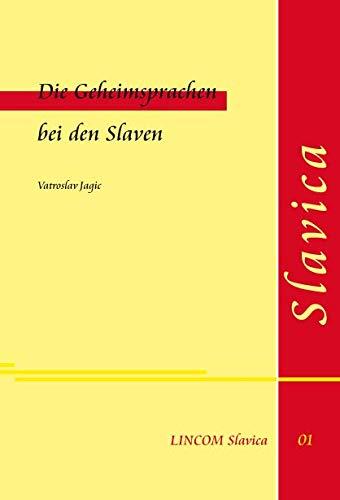 Die Geheimsprachen bei den Slaven: Vatroslav Jagic