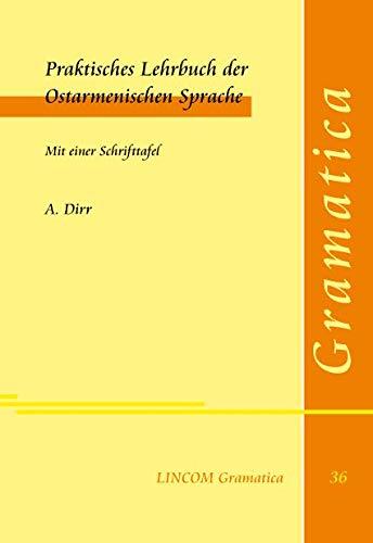 Praktisches Lehrbuch der Ostarmenischen Sprache. Mit einer Schrifttafel: A. Dirr