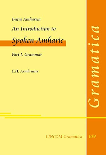 Initia Amharica. An Introduction to Spoken Amharic. Part I. Grammar.: Armbruster, C.H.