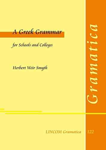 A Greek Grammar for Schools and Colleges: Herbert Weir Smyth,