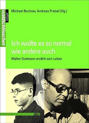 9783863001025: Ich wollte es so normal wie andere auch: Walter Guttmann erzählt sein Leben