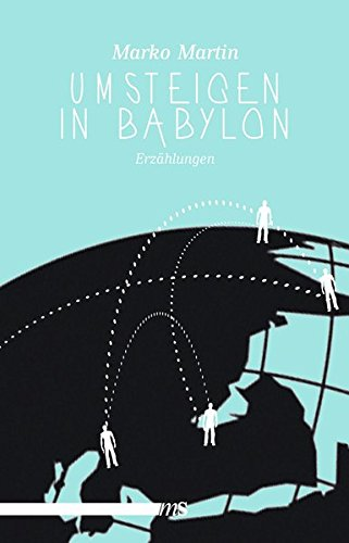 Umsteigen in Babylon: Marko Martin