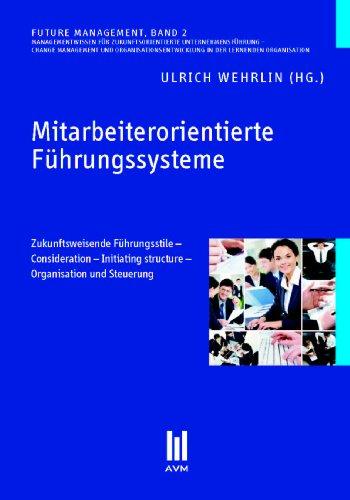 9783863066666: Mitarbeiterorientierte Führungssysteme: Zukunftsweisende Führungsstile - Consideration - Initiating structure - Organisation und Steuerung