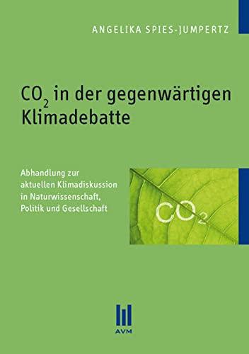 9783863066987: CO2 in der gegenwärtigen Klimadebatte: Abhandlung zur aktuellen Klimadiskussion in Naturwissenschaft, Politik und Gesellschaft