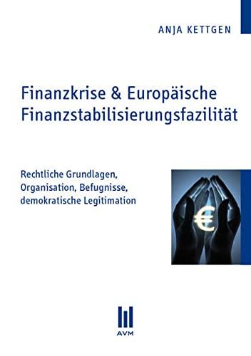 9783863067076: Finanzkrise & Europäische Finanzstabilisierungsfazilität: Rechtliche Grundlagen, Organisation, Befugnisse, demokratische Legitimation