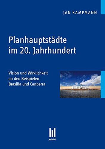 9783863067120: Planhauptstädte im 20. Jahrhundert: Vision und Wirklichkeit an den Beispielen Brasilia und Canberra