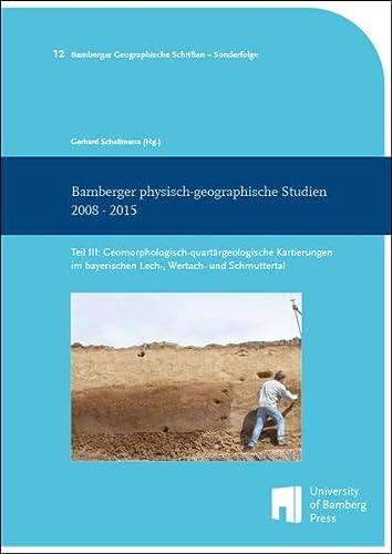 Bamberger physisch-geographische Studien 2008 - 2015: Teil III: Geomorphologisch-quartärgeologische...