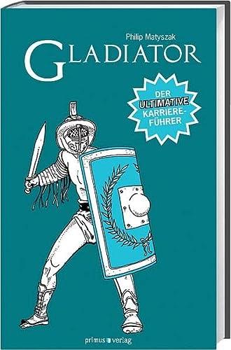 9783863120023: Gladiator: Der ultimative Karriereführer
