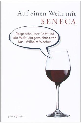 9783863120054: Auf einen Wein mit Seneca: Gespr�che �ber Gott und die Welt