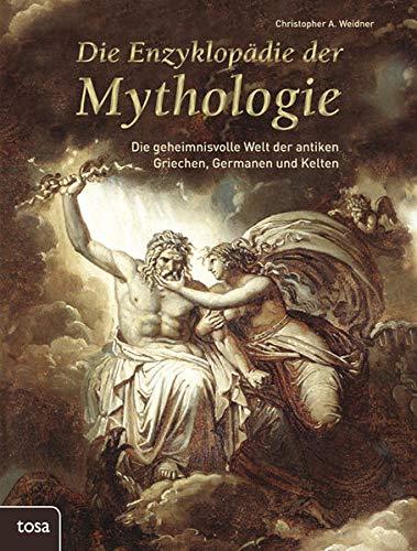 9783863133030: Die Enzyklopädie der Mythologie: Die geheimnisvolle Welt der antiken Griechen, Germanen und Kelten