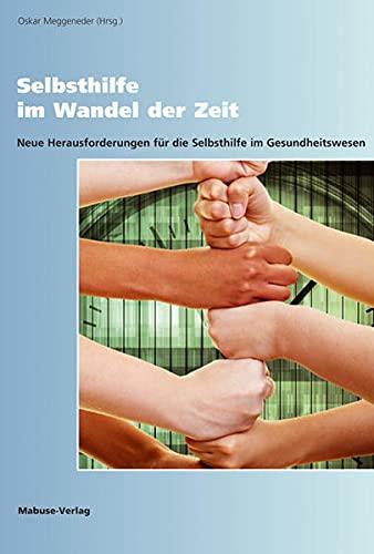 Selbsthilfe im Wandel der Zeit. Neue Herausforderungen für die Selbsthilfe im Gesundheitswesen - Meggeneder (Hrsg.), Oskar