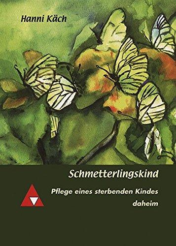 9783863211059: Schmetterlingskind: Pflege eines sterbenden Kindes daheim