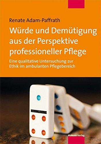 9783863212070: Würde und Demütigung aus der Perspektive professioneller Pflege: Eine qualitative Untersuchung zur Ethik im ambulanten Pflegebereich