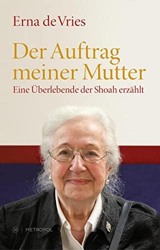 Der Auftrag meiner Mutter: Eine Überlebende der Shoah erzählt: Vries, Erna de