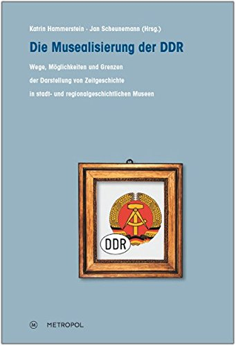 9783863310486: Die Musealisierung der DDR: Wege, Möglichkeiten und Grenzen der Darstellung von Zeitgeschichte in stadt- und regionalgeschichtlichen Museen