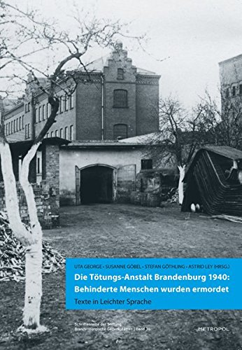 Die Tötungs-Anstalt Brandenburg 1940: Behinderte Menschen wurden ermordet: Uta George