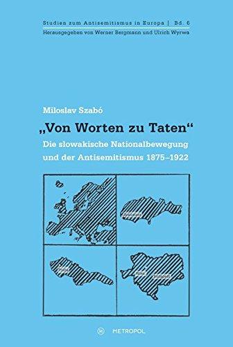 """""""Von Worten zu Taten"""": Die slowakische Nationalbewegung und der Antisemitismus 1875–1922: Szabó, ..."""