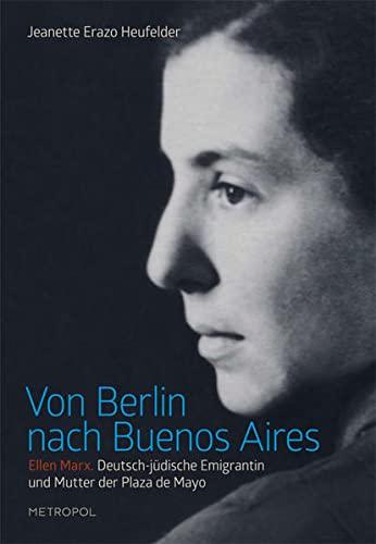 9783863311865: Von Berlin nach Buenos Aires: Ellen Marx. Deutsch-jüdische Emigrantin und Mutter der Plaza de Mayo