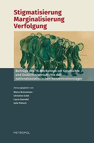 9783863312572: Stigmatisierung - Marginalisierung - Verfolgung: Beiträge des 19. Workshops zur Geschichte und Gedächtnisgeschichte der nationalsozialistischen Konzentrationslager