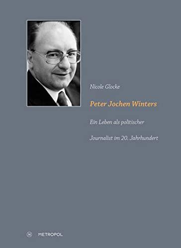 9783863312909: Peter Jochen Winters: Ein Leben als politischer Journalist im 20. Jahrhundert