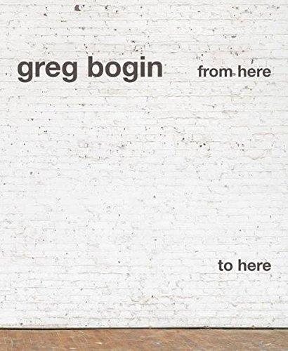 Greg Bogin: From Here to Here: Hudson, Suzanne Perling; Leo Koenig; Greg Bogin