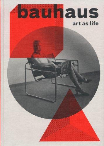 Bauhaus: Art as Life: James-Chakraborty, Kathleen; Forgas, Eva; Baumhoff, Anya; Weber, Klaus