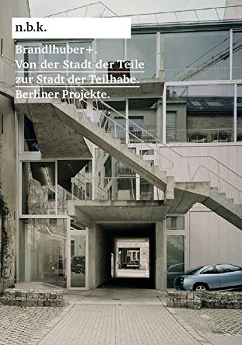 9783863352592: Brandlhuber +: Von Der Stadt Der Teile Zur Stadt Der Teilhabe. Berliner Projekte