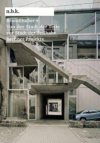 9783863352592: Brandlhuber +: Von Der Stadt Der Teile Zur Stadt Der Teilhabe. Berliner Projekte (n.b.k. (Neuer Berliner Kunstverein)) (German Edition)