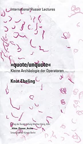 """Knut Ebeling. """"quote / unquote"""". Ein kleineArchäologie der Operatoren: ..."""