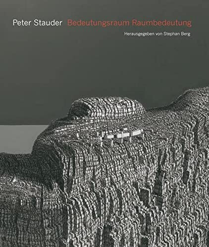 Peter Stauder. Bedeutungsraum - Raumbedeutung: Stephan Berg