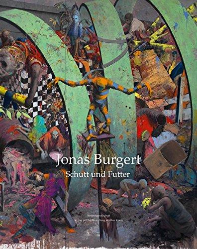 Jonas Burgert: Schutt und Futter / Rubble: Burgert Jonas and