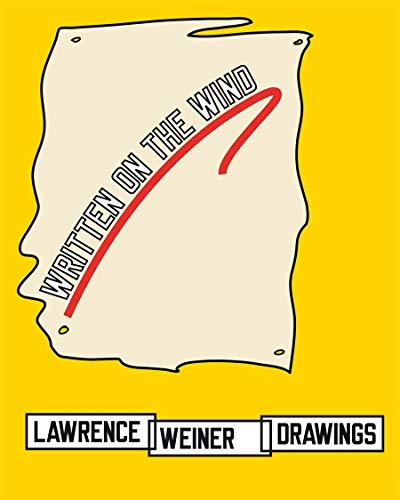 Lawrence Weiner: Drawings: Written on the Wind (Paperback): Alice Zimmerman Weiner