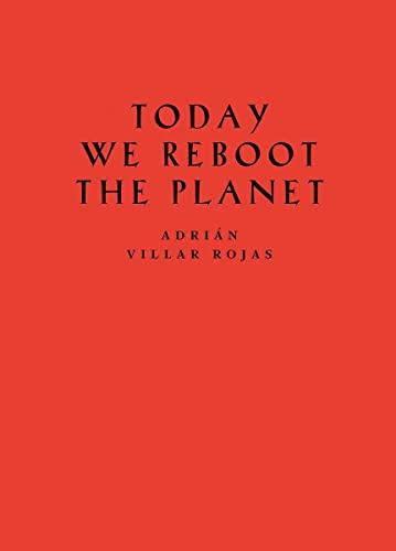 9783863354305: Adrián Villar Rojas: Today We Reboot the Planet