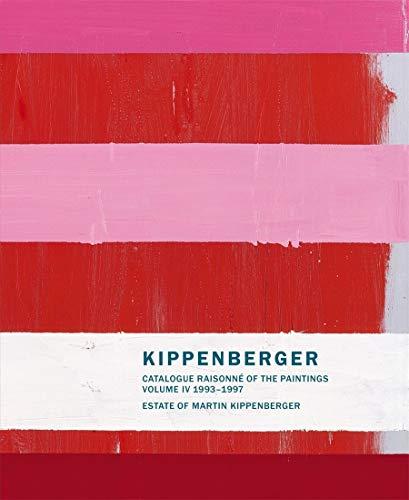 Martin Kippenberger. Werkverzeichnis der Gemälde 1993 - 1997. Catalogue Raisonné of the...