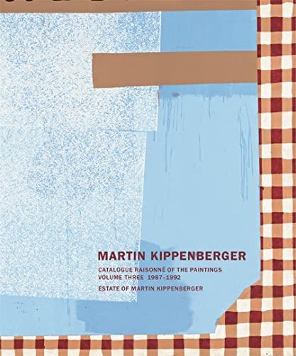 Martin Kippenberger: Catalogue Raisonné of the Paintings, Volume Three 1987-1992: Walther KÃ nig, ...