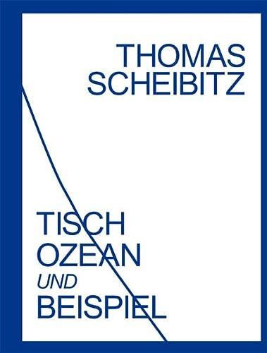 Thomas Scheibitz. Tisch, Ozean und Beispiel: Thomas Scheibitz
