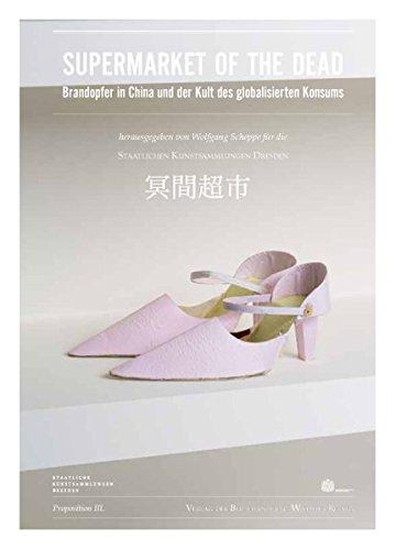 Supermarket of the Dead. Brandopfer in China und der Kult des globalisierten Konsums: Wolfgang ...
