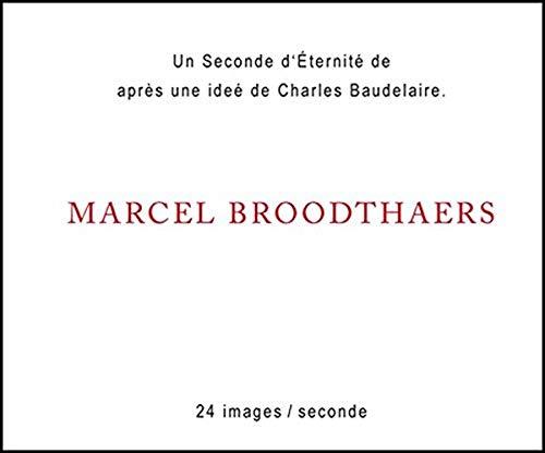 Marcel Broodthaers: Une Seconde D'and#Xc9;ternitand#xe9;: Flipbook: Broodthaers, Marcel