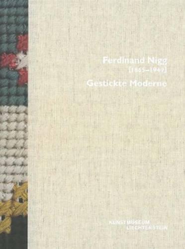 Ferdinand Nigg (1865-1949): Gestickte Moderne