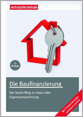 9783863360375: Die Baufinanzierung: Der beste Weg zu Haus oder Eigentumswohnung