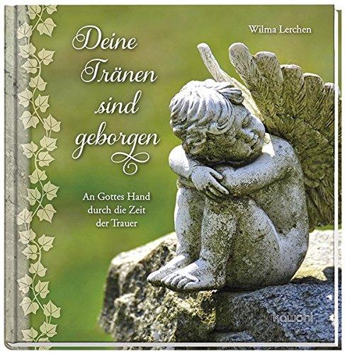 Deine Tränen sind geborgen: Trost für Abschied: Wilma Lerchen
