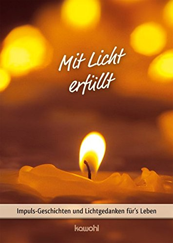 9783863384074: Mit Licht erfüllt: Impuls-Geschichten für's Leben und Lichtgedanken für's Leben