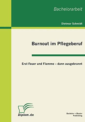 9783863410360: Burnout Im Pflegeberuf: Erst Feuer Und Flamme - Dann Ausgebrannt