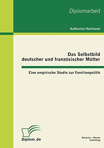 9783863410445: Das Selbstbild Deutscher Und Franzosischer Mutter: Eine Empirische Studie Zur Familienpolitik