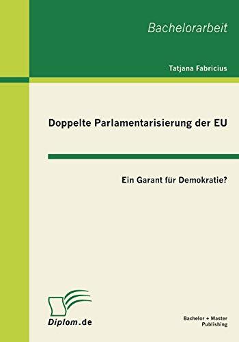 9783863410520: Doppelte Parlamentarisierung Der Eu: Ein Garant Fur Demokratie?