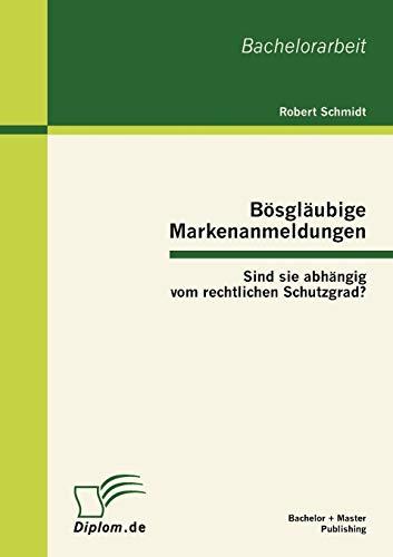 9783863411770: B�sgl�ubige Markenanmeldungen: Sind sie abh�ngig vom rechtlichen Schutzgrad?