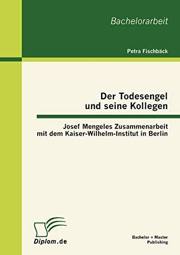 Der Todesengel Und Seine Kollegen: Josef Mengeles Zusammenarbeit Mit Dem Kaiser-Wilhelm-Institut in...