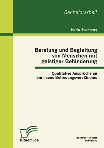 9783863413088: Beratung und Begleitung von Menschen mit geistiger Behinderung: Qualitative Ansprüche an ein neues Betreuungsverständnis